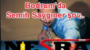 Bodrum'da Semih Saygıner şov..