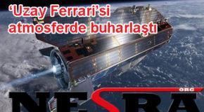 'Uzay Ferrari'si atmosferde buharlaştı