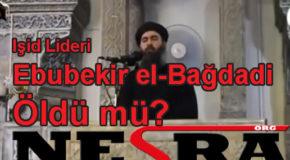 Işid Lideri Ebubekir el-Bağdadi Öldü mü?