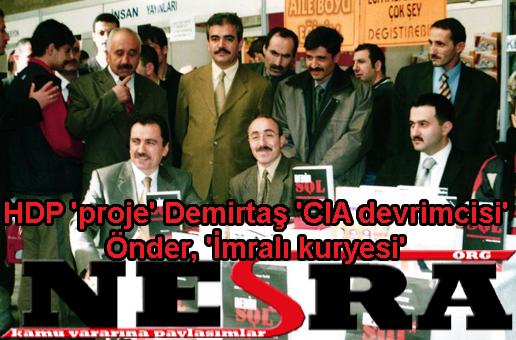 HDP 'proje' Demirtaş 'CIA devrimcisi' Önder, 'İmralı kuryesi'
