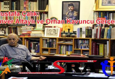 Mustafa Çalık: Enver Altaylı ve Orhan Kavuncu Gerçeği