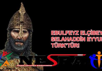 EBULFEYZ ELÇİBEY: SELAHADDİN EYYUBİ TÜRK'TÜR!